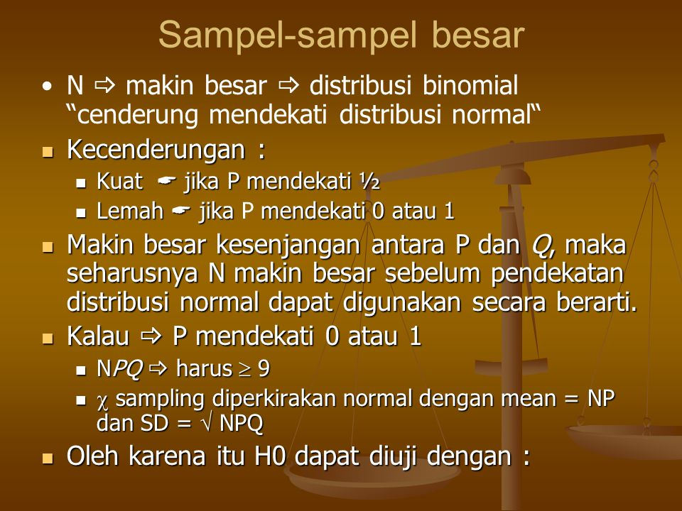 Sampel-sampel besar N  makin besar  distribusi binomial cenderung mendekati distribusi normal Kecenderungan :