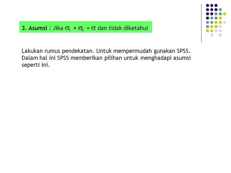 3. Asumsi : Jika s1 ≠ s2 = s dan tidak diketahui