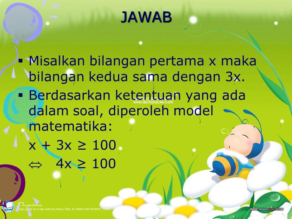 JAWAB Misalkan bilangan pertama x maka bilangan kedua sama dengan 3x.