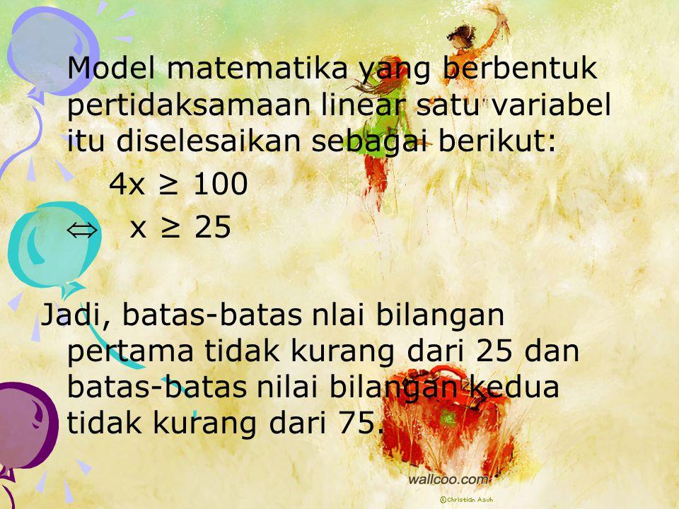 Model matematika yang berbentuk pertidaksamaan linear satu variabel itu diselesaikan sebagai berikut: