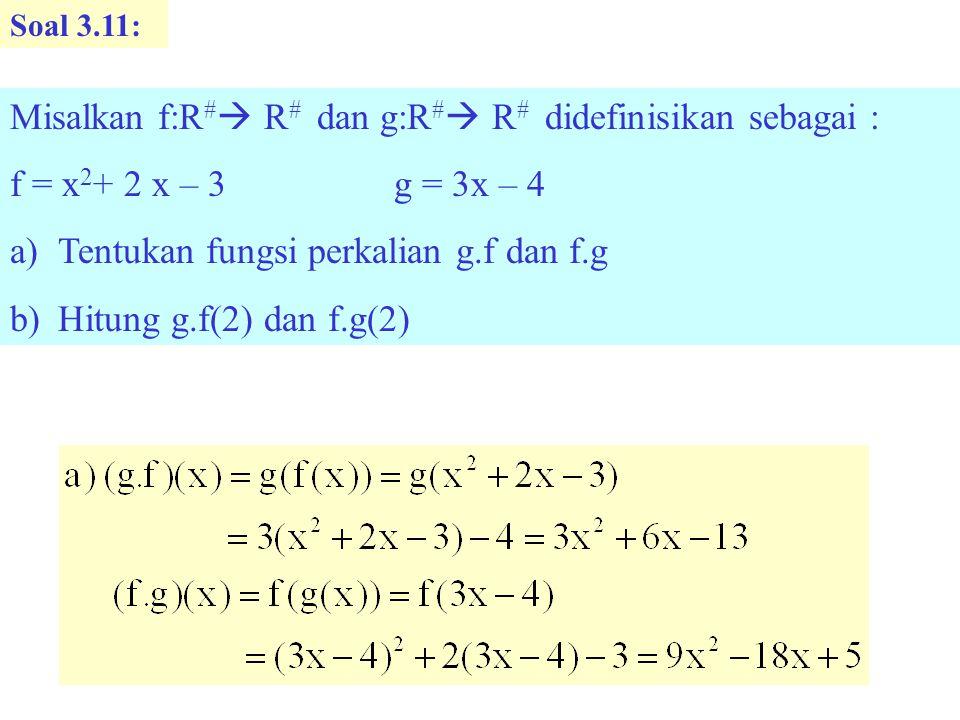 Misalkan f:R# R# dan g:R# R# didefinisikan sebagai :