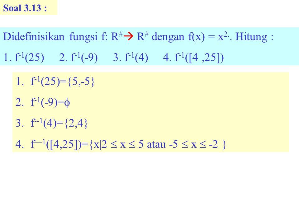Didefinisikan fungsi f: R# R# dengan f(x) = x2.. Hitung :