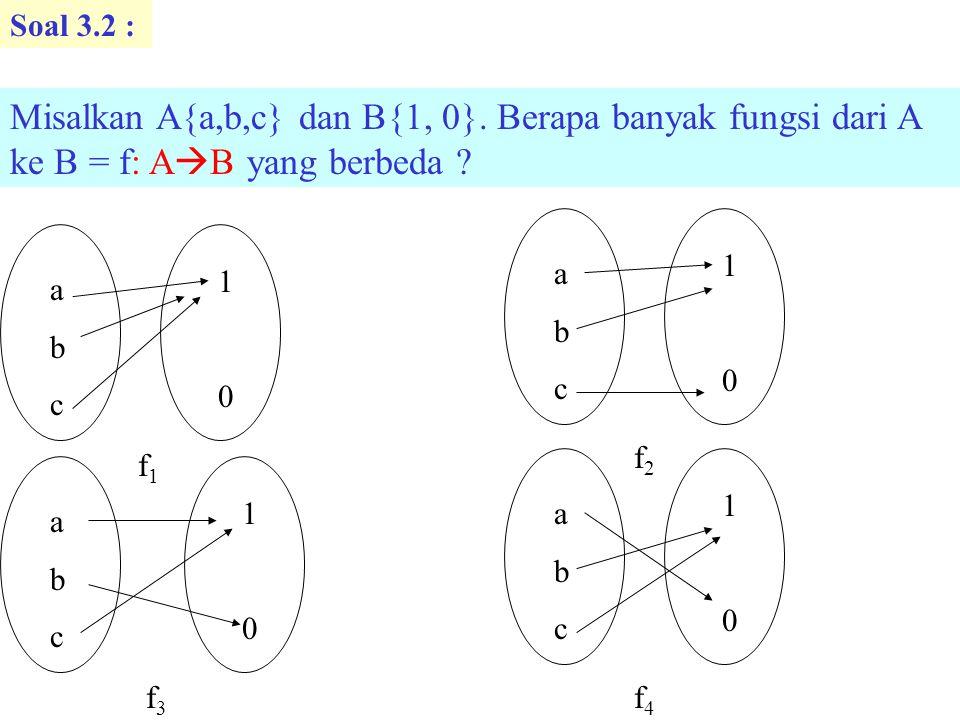 Soal 3.2 : Misalkan A{a,b,c} dan B{1, 0}. Berapa banyak fungsi dari A ke B = f: AB yang berbeda a.