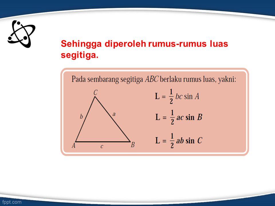 Sehingga diperoleh rumus-rumus luas segitiga.