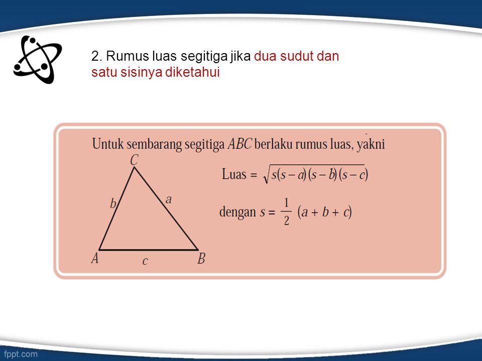 2. Rumus luas segitiga jika dua sudut dan