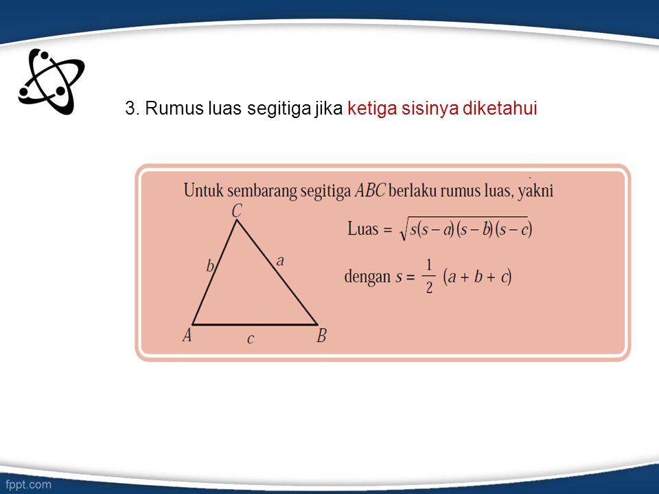 3. Rumus luas segitiga jika ketiga sisinya diketahui