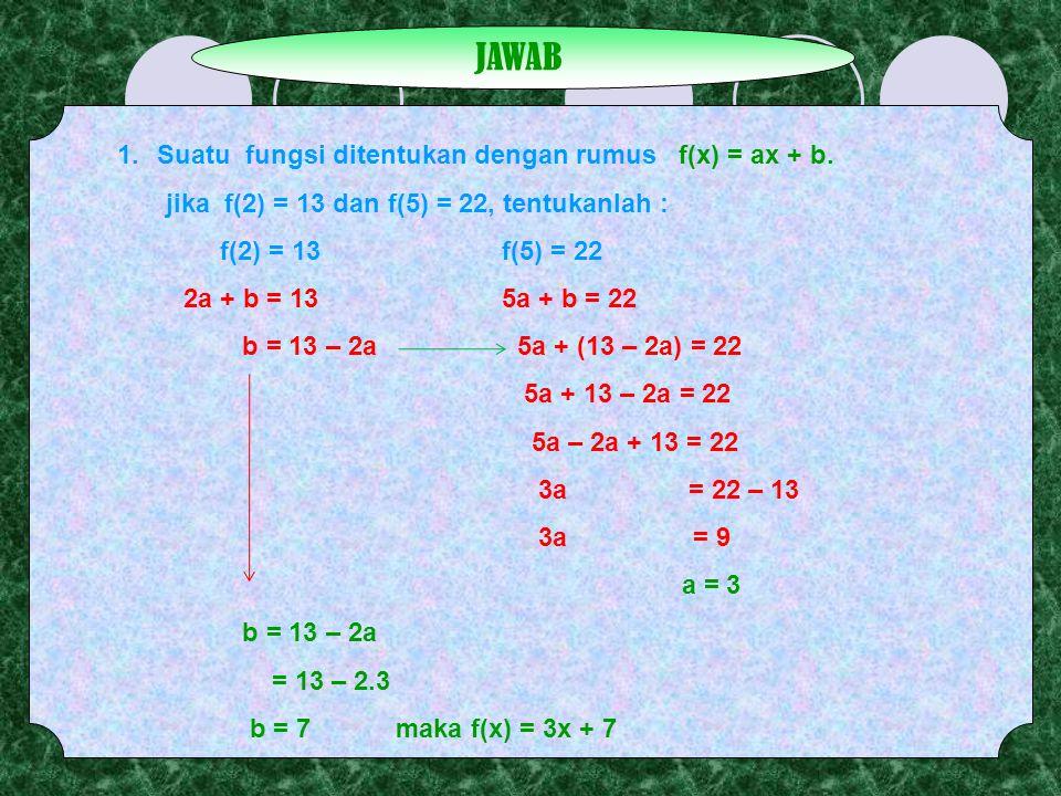 Suatu fungsi ditentukan dengan rumus f(x) = ax + b.
