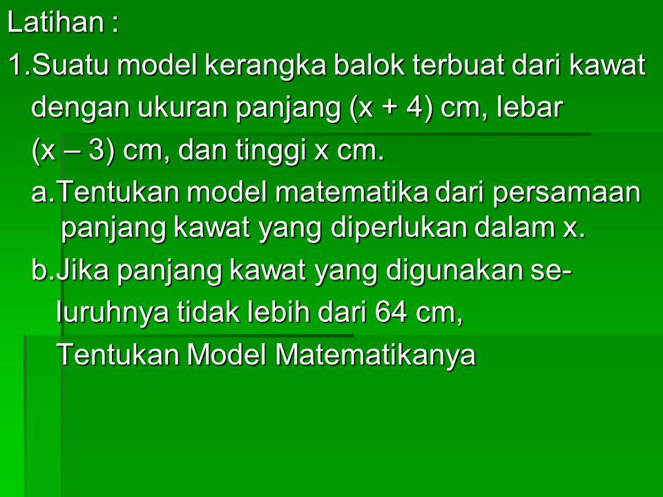 Latihan : 1.Suatu model kerangka balok terbuat dari kawat. dengan ukuran panjang (x + 4) cm, lebar.
