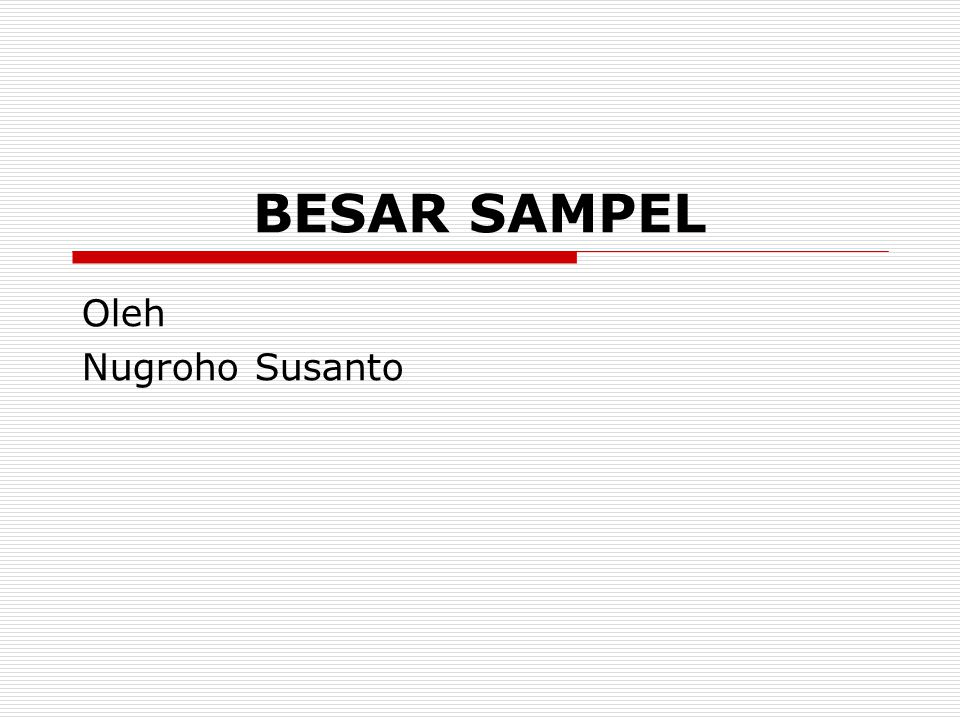 BESAR SAMPEL Oleh Nugroho Susanto