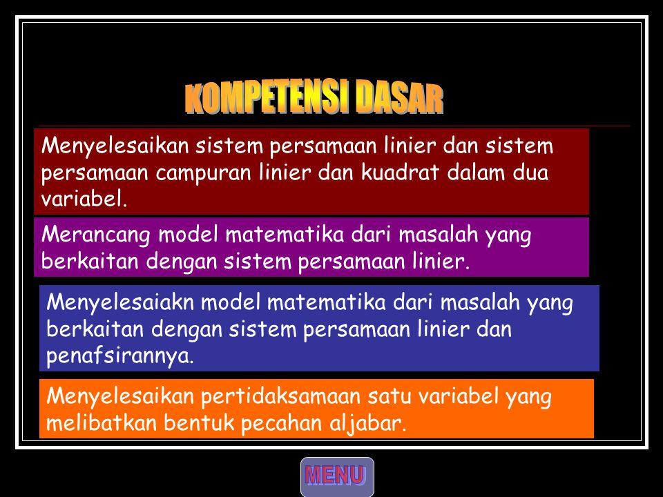 KOMPETENSI DASAR Menyelesaikan sistem persamaan linier dan sistem persamaan campuran linier dan kuadrat dalam dua variabel.