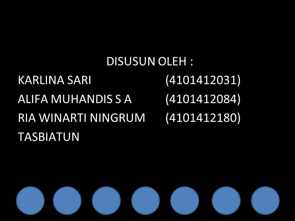 DISUSUN OLEH : KARLINA SARI (4101412031) ALIFA MUHANDIS S A (4101412084) RIA WINARTI NINGRUM (4101412180) TASBIATUN