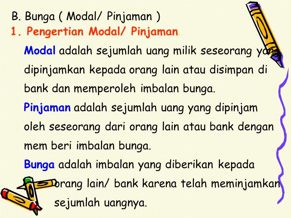 B. Bunga ( Modal/ Pinjaman )