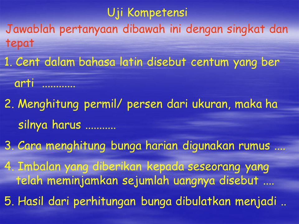 Uji Kompetensi Jawablah pertanyaan dibawah ini dengan singkat dan tepat. 1. Cent dalam bahasa latin disebut centum yang ber.