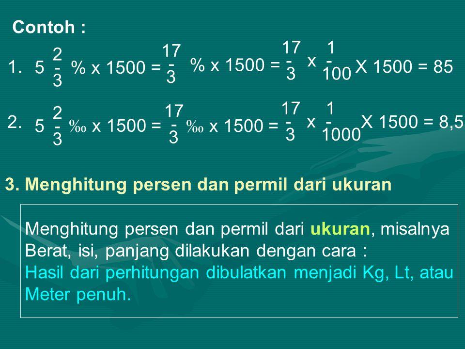 Contoh : 17 1. - x - 3 100. 2. 5 - 3. 17. - 3. 1. % x 1500 = % x 1500 = X 1500 = 85.