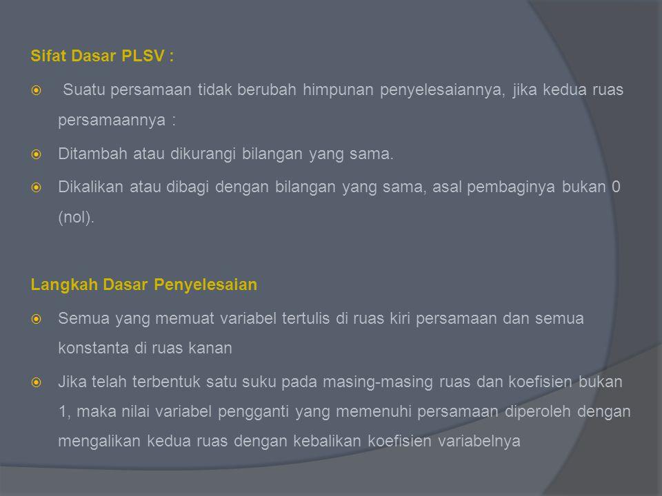 Sifat Dasar PLSV : Suatu persamaan tidak berubah himpunan penyelesaiannya, jika kedua ruas persamaannya :