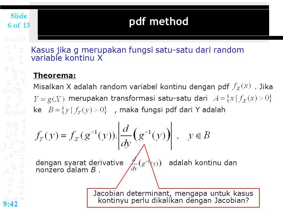 2017/4/7 pdf method. Kasus jika g merupakan fungsi satu-satu dari random variable kontinu X. Theorema: