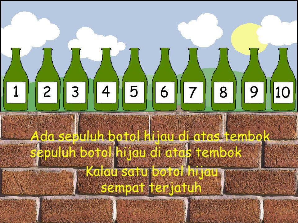 1 2 3 4 5 6 7 8 9 10 Ada sepuluh botol hijau di atas tembok