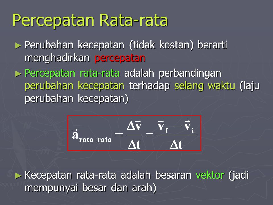 Percepatan Rata-rata Perubahan kecepatan (tidak kostan) berarti menghadirkan percepatan.