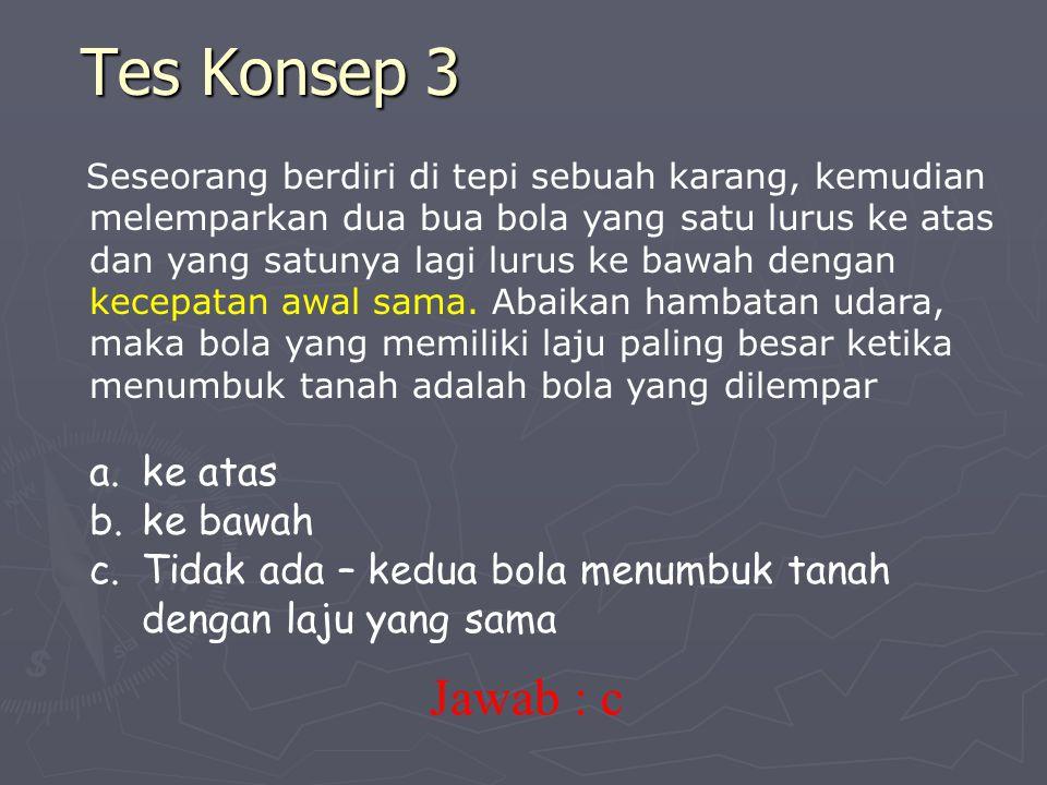 Tes Konsep 3 Jawab : c ke atas ke bawah
