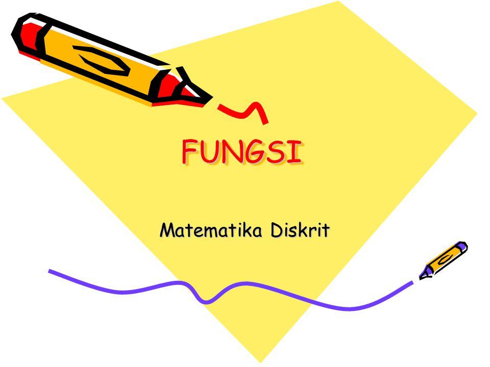 Definisi Fungsi adalah : jenis khusus dari relasi