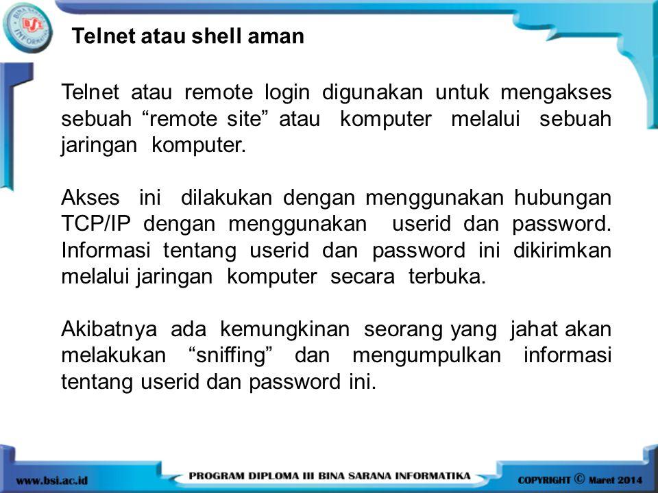 Telnet atau shell aman Telnet atau remote login digunakan untuk mengakses sebuah remote site atau komputer melalui sebuah jaringan komputer.