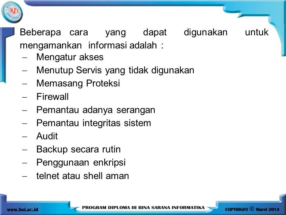 Beberapa cara yang dapat digunakan untuk mengamankan informasi adalah :