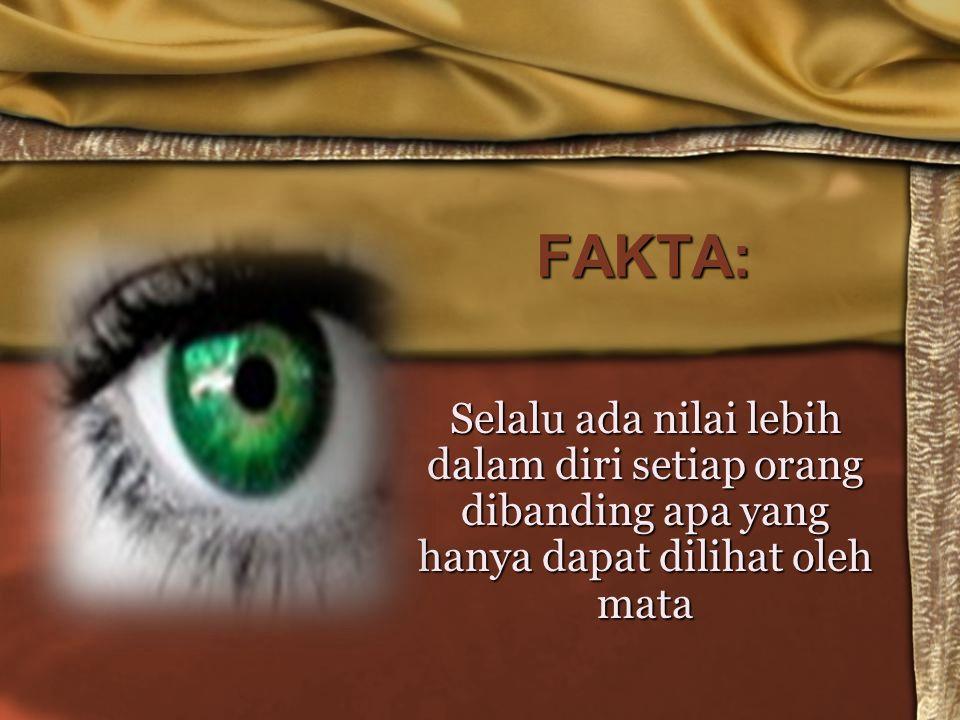 FAKTA: Selalu ada nilai lebih dalam diri setiap orang dibanding apa yang hanya dapat dilihat oleh mata.