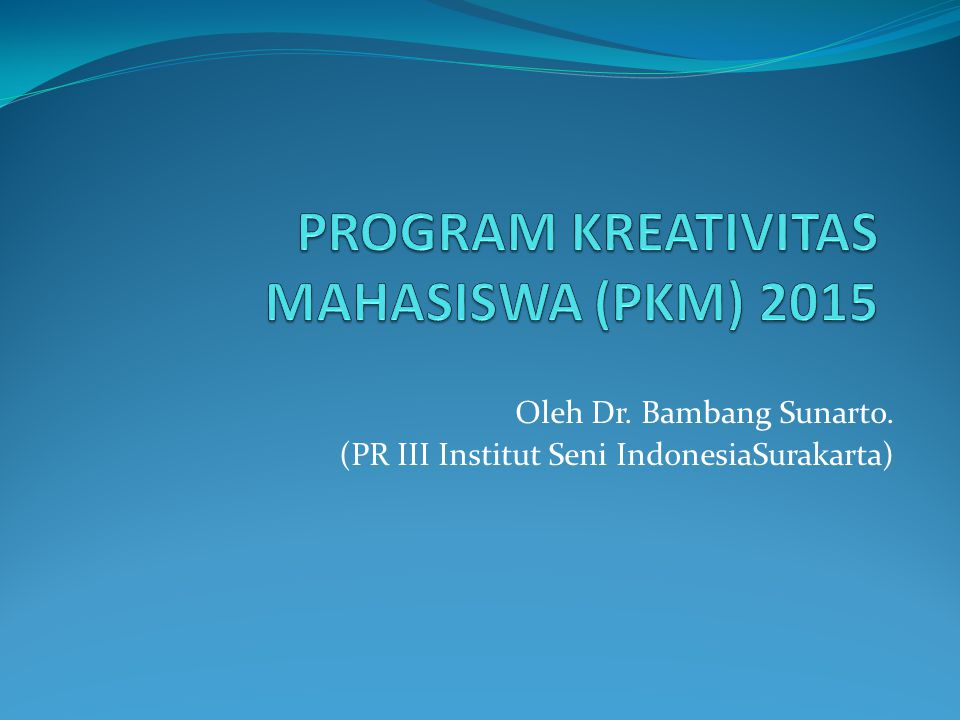 PROGRAM KREATIVITAS MAHASISWA (PKM) 2015