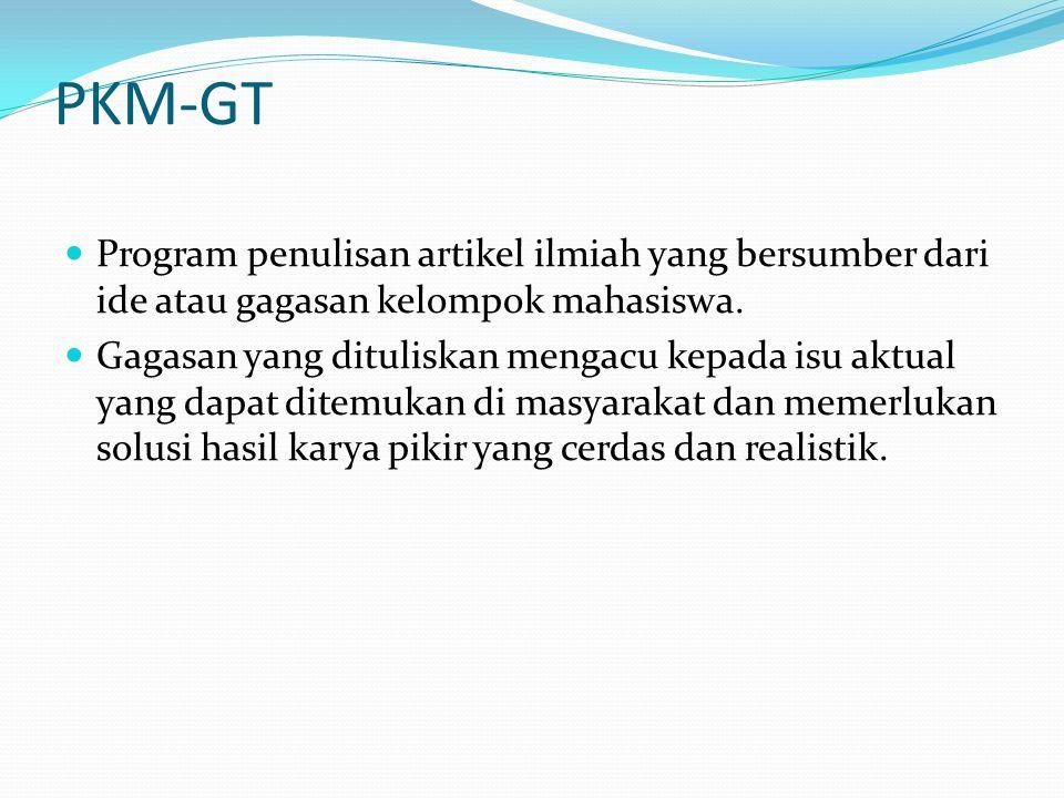 PKM-GT Program penulisan artikel ilmiah yang bersumber dari ide atau gagasan kelompok mahasiswa.