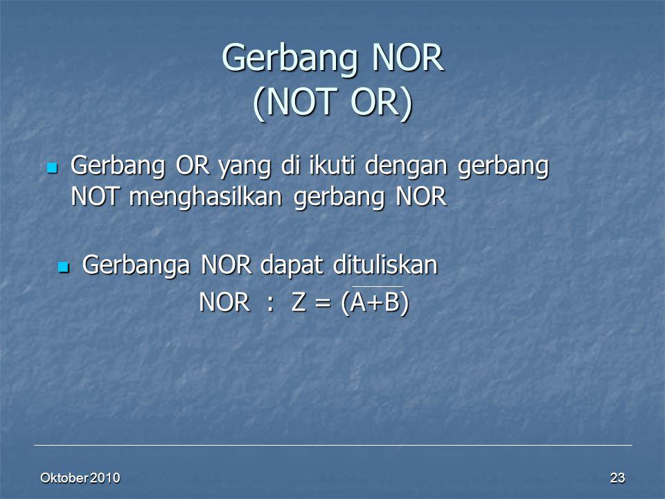 Gerbang NOR (NOT OR) Gerbang OR yang di ikuti dengan gerbang NOT menghasilkan gerbang NOR. Gerbanga NOR dapat dituliskan.