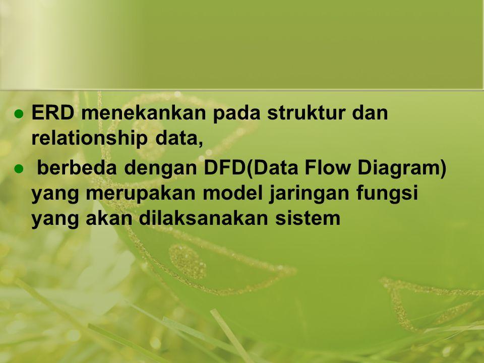 ERD menekankan pada struktur dan relationship data,