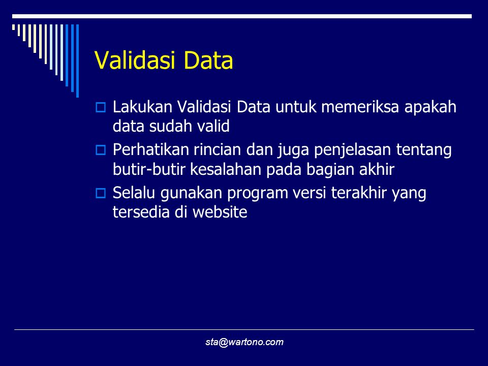 Validasi Data Lakukan Validasi Data untuk memeriksa apakah data sudah valid.
