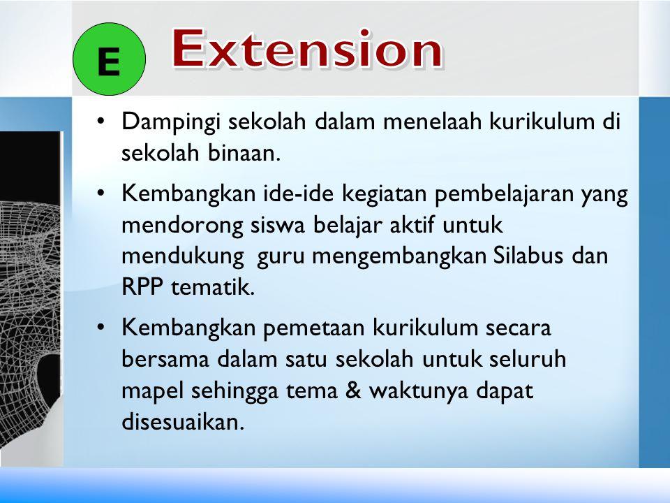 E Extension. Dampingi sekolah dalam menelaah kurikulum di sekolah binaan.