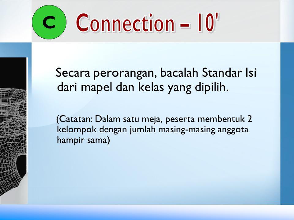 C Connection – 10 Secara perorangan, bacalah Standar Isi dari mapel dan kelas yang dipilih.