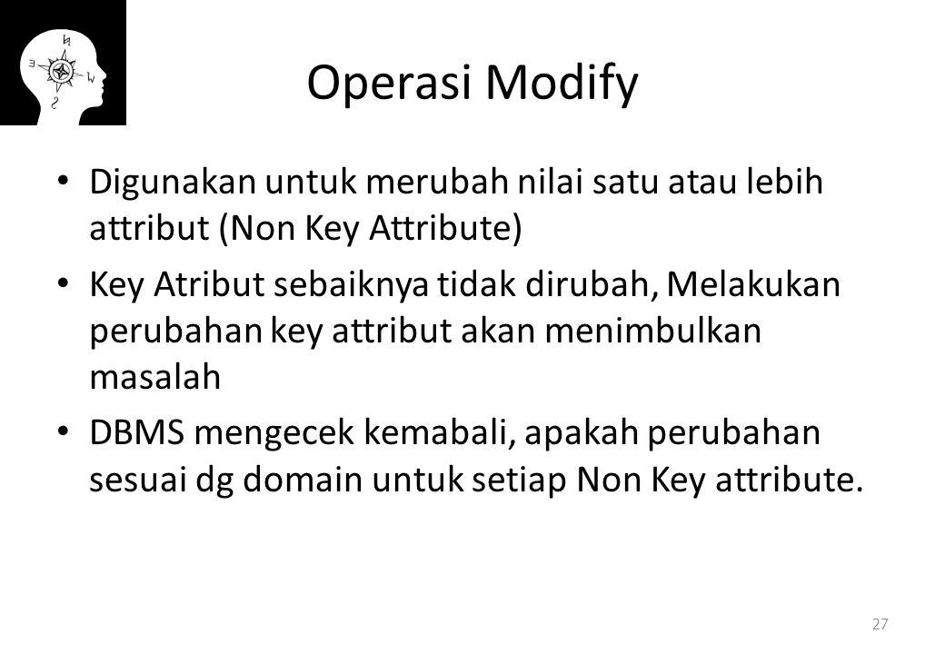 Operasi Modify Digunakan untuk merubah nilai satu atau lebih attribut (Non Key Attribute)