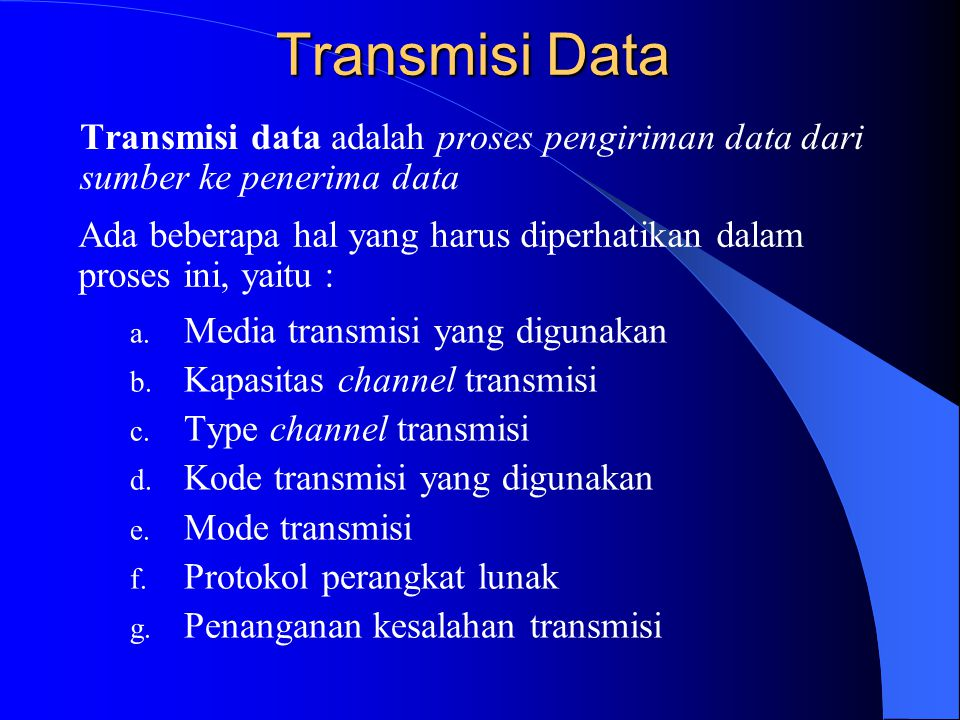 Transmisi Data Transmisi data adalah proses pengiriman data dari sumber ke penerima data.