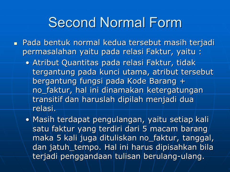 Second Normal Form Pada bentuk normal kedua tersebut masih terjadi permasalahan yaitu pada relasi Faktur, yaitu :