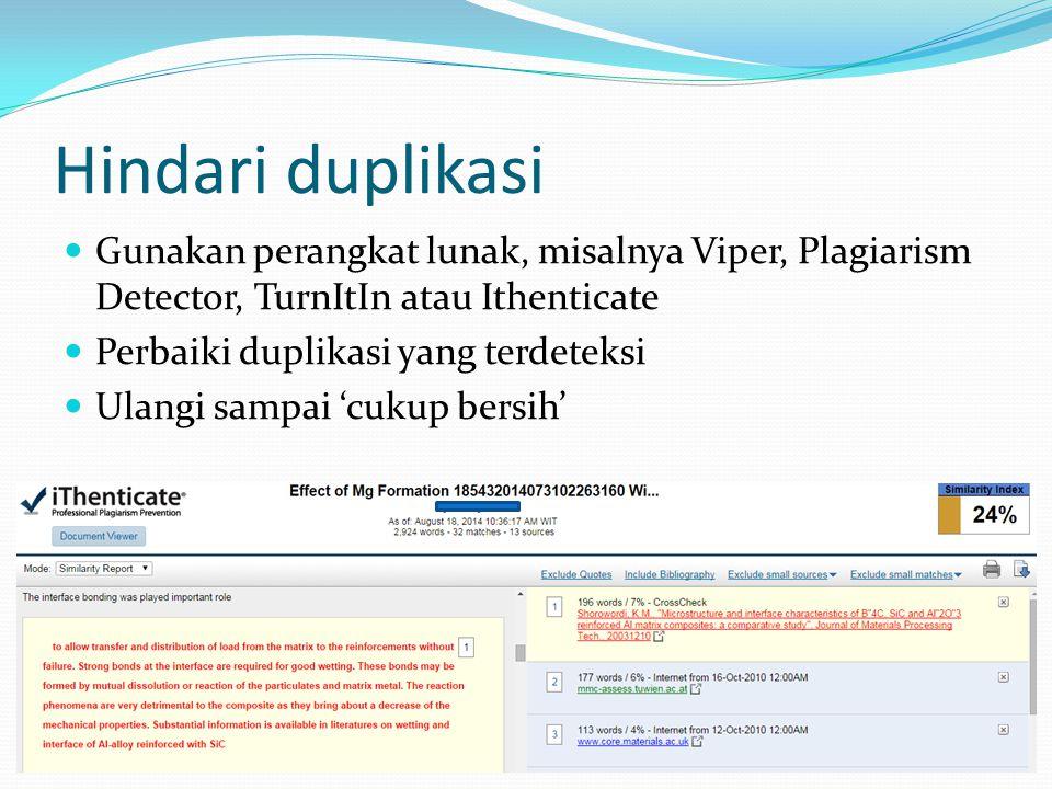 Hindari duplikasi Gunakan perangkat lunak, misalnya Viper, Plagiarism Detector, TurnItIn atau Ithenticate.