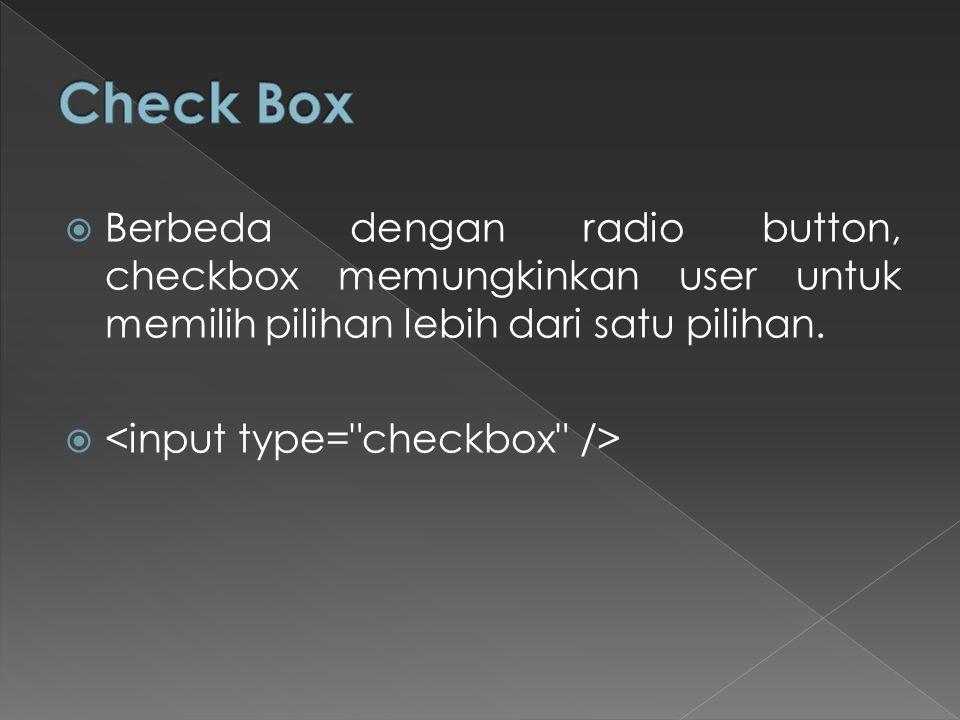 Check Box Berbeda dengan radio button, checkbox memungkinkan user untuk memilih pilihan lebih dari satu pilihan.