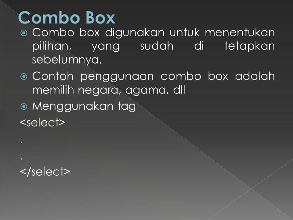 Combo Box Combo box digunakan untuk menentukan pilihan, yang sudah di tetapkan sebelumnya.