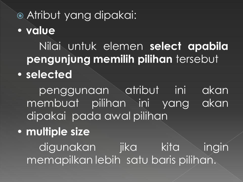Atribut yang dipakai: • value. Nilai untuk elemen select apabila pengunjung memilih pilihan tersebut.