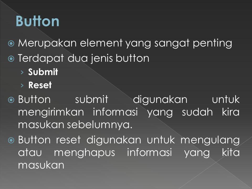 Button Merupakan element yang sangat penting Terdapat dua jenis button
