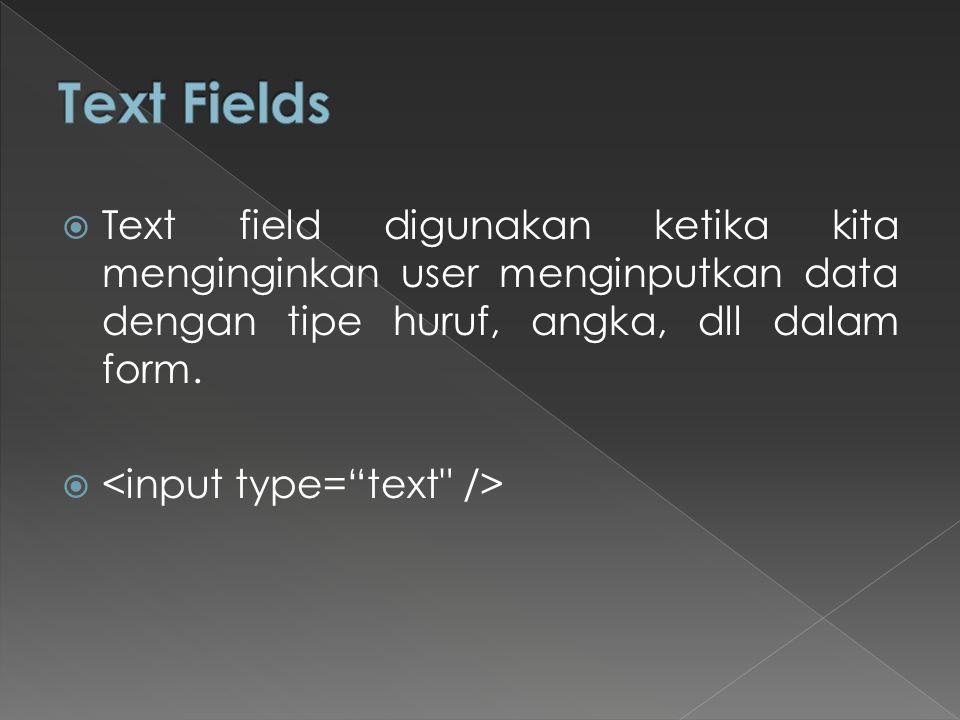 Text Fields Text field digunakan ketika kita menginginkan user menginputkan data dengan tipe huruf, angka, dll dalam form.