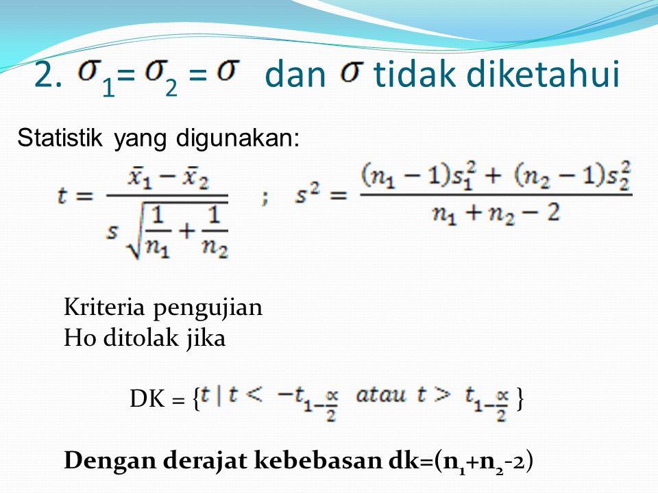 2. 1= 2 = dan tidak diketahui Statistik yang digunakan: