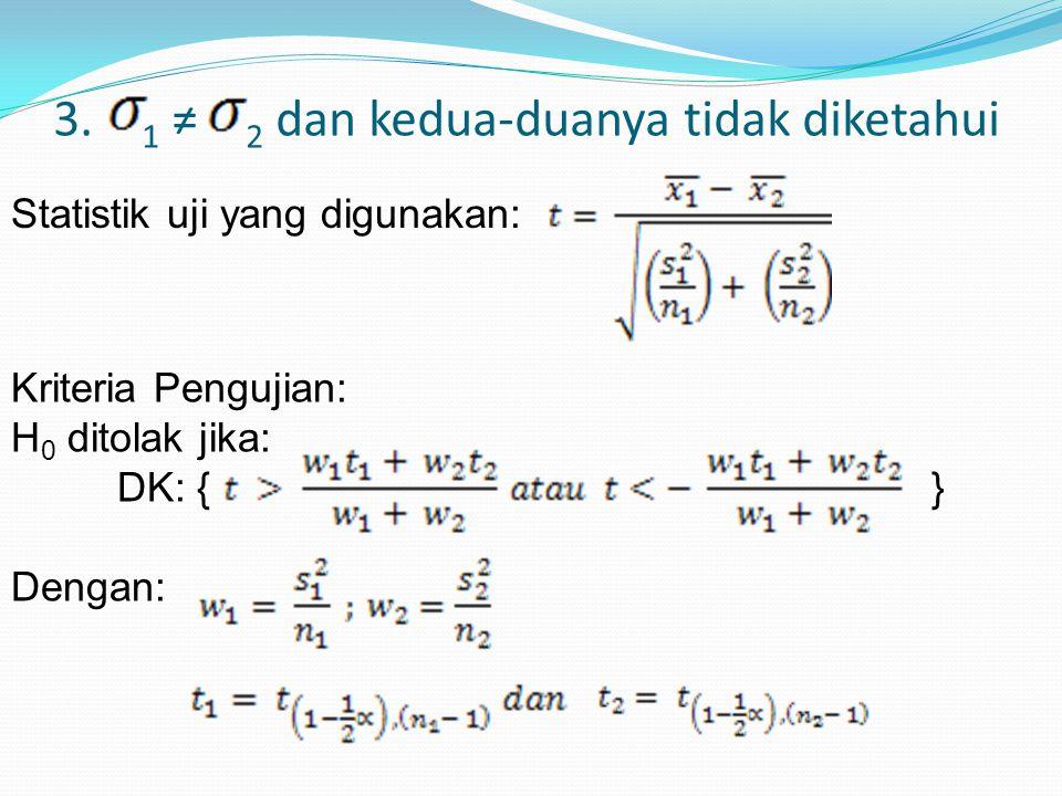 3. 1 ≠ 2 dan kedua-duanya tidak diketahui