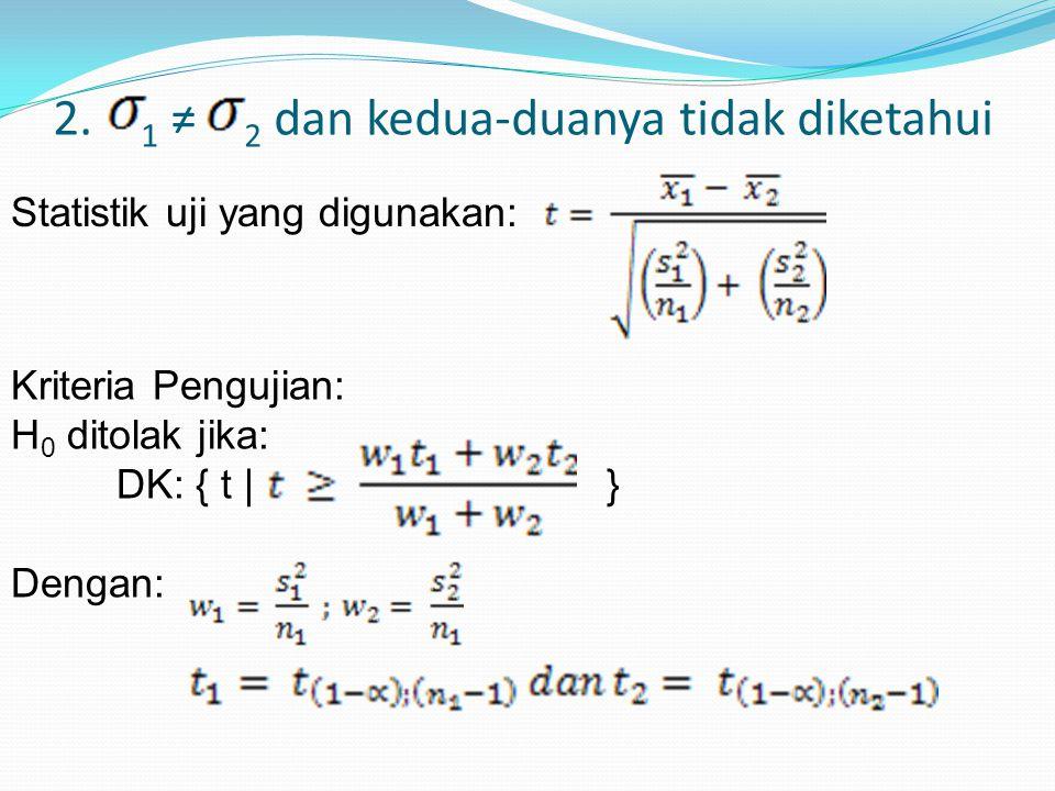 2. 1 ≠ 2 dan kedua-duanya tidak diketahui