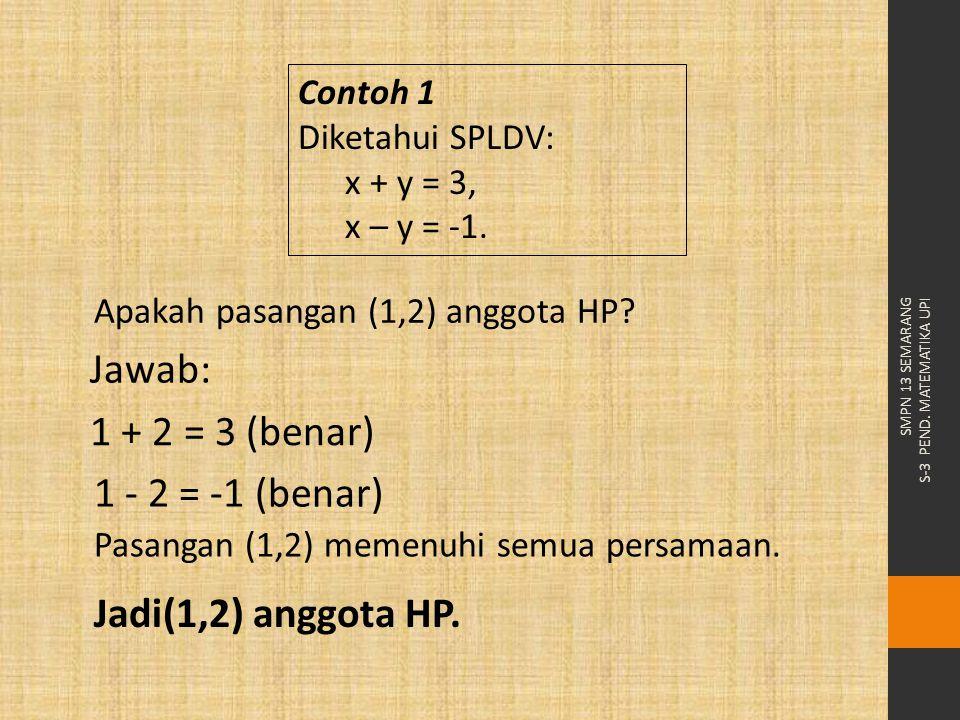 Jawab: 1 + 2 = 3 (benar) 1 - 2 = -1 (benar) Jadi(1,2) anggota HP.