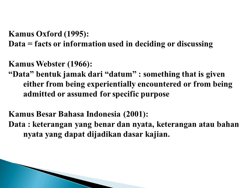 Kamus Oxford (1995): Data = facts or information used in deciding or discussing. Kamus Webster (1966):