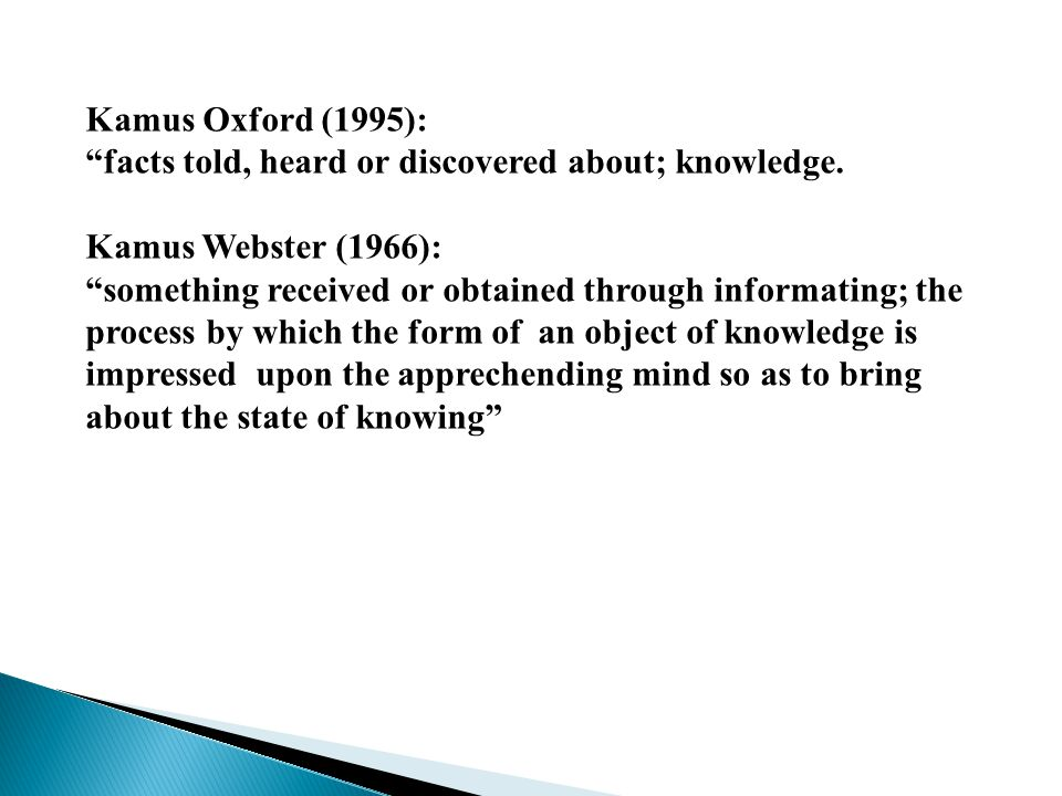 Kamus Oxford (1995): facts told, heard or discovered about; knowledge. Kamus Webster (1966):