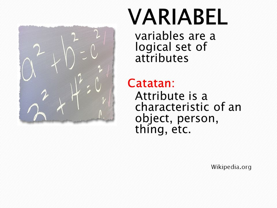 VARIABEL variables are a logical set of attributes Catatan:
